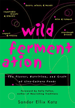 Wild Fermentation book by Sandor Katz